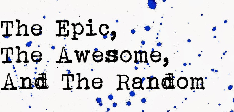 The Epic, the Awesome, and the Random