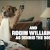 Ο τελευταίος ρόλος του Ρόμπιν Γουίλιαμς ήταν αυτός του σκύλου...