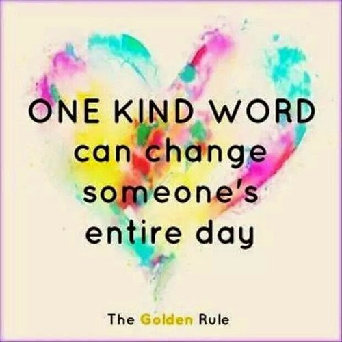 """One kind word can change someone's entire day."" The Golden Rule"