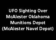 UFO Sighting Over McAlester Oklahoma Munitions Depot (McAlester Navel Depot)