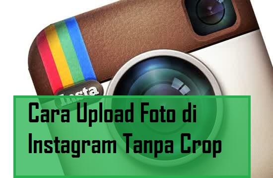 Cara Upload Foto di Instagram Tanpa Crop