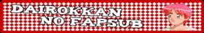 www.dairokkanfapsub.blogspot.com