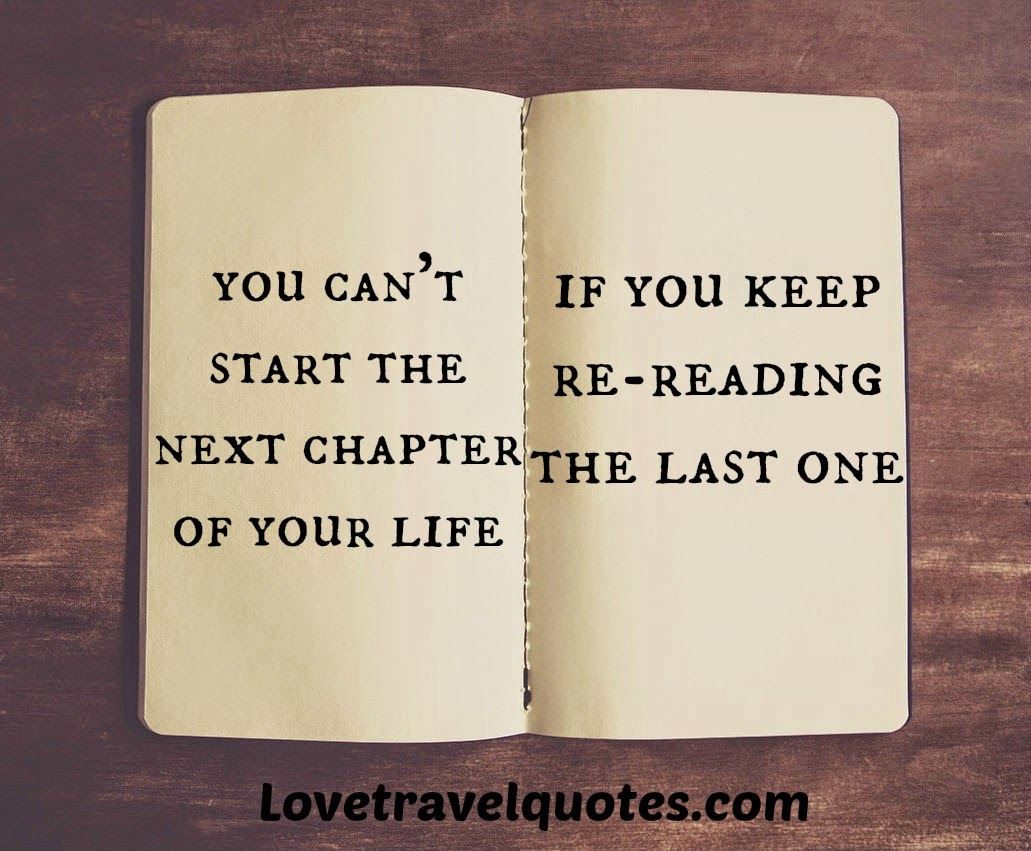 You can\'t start the next chapter of your life if you keep re-reading ...