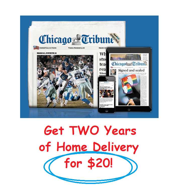 Get the Chicago Tribune delivered to your door for TWO YEARS for $20!  That's just $0.19 per week!