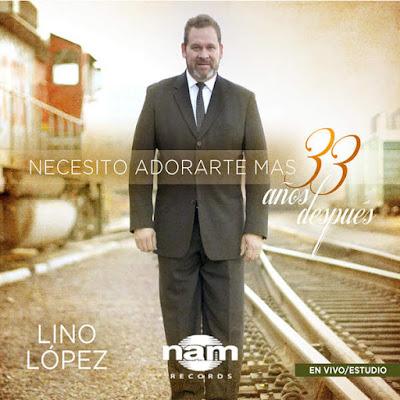 Lino López-Necesito Adorarte Más 33 Años Después-