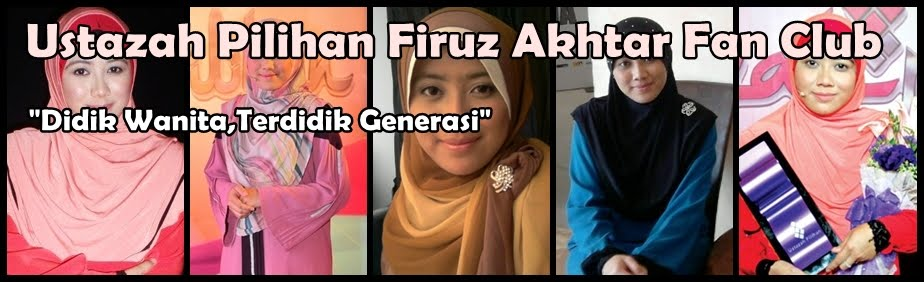 Ustazah Pilihan Firuz Akhtar Fan Club
