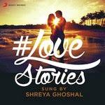 Love Stories Sung by Shreya Ghoshal