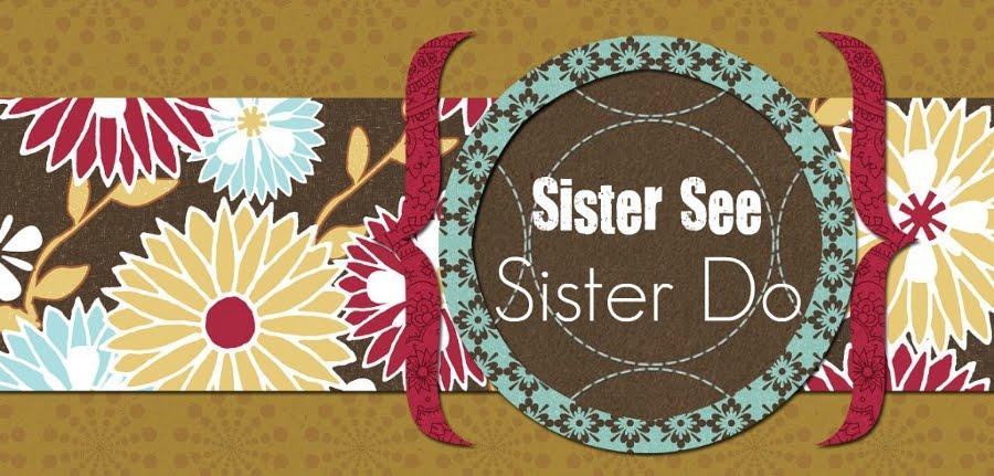 Sister See Sister Do
