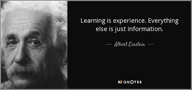 Learning is experience. Everything else is just Information.