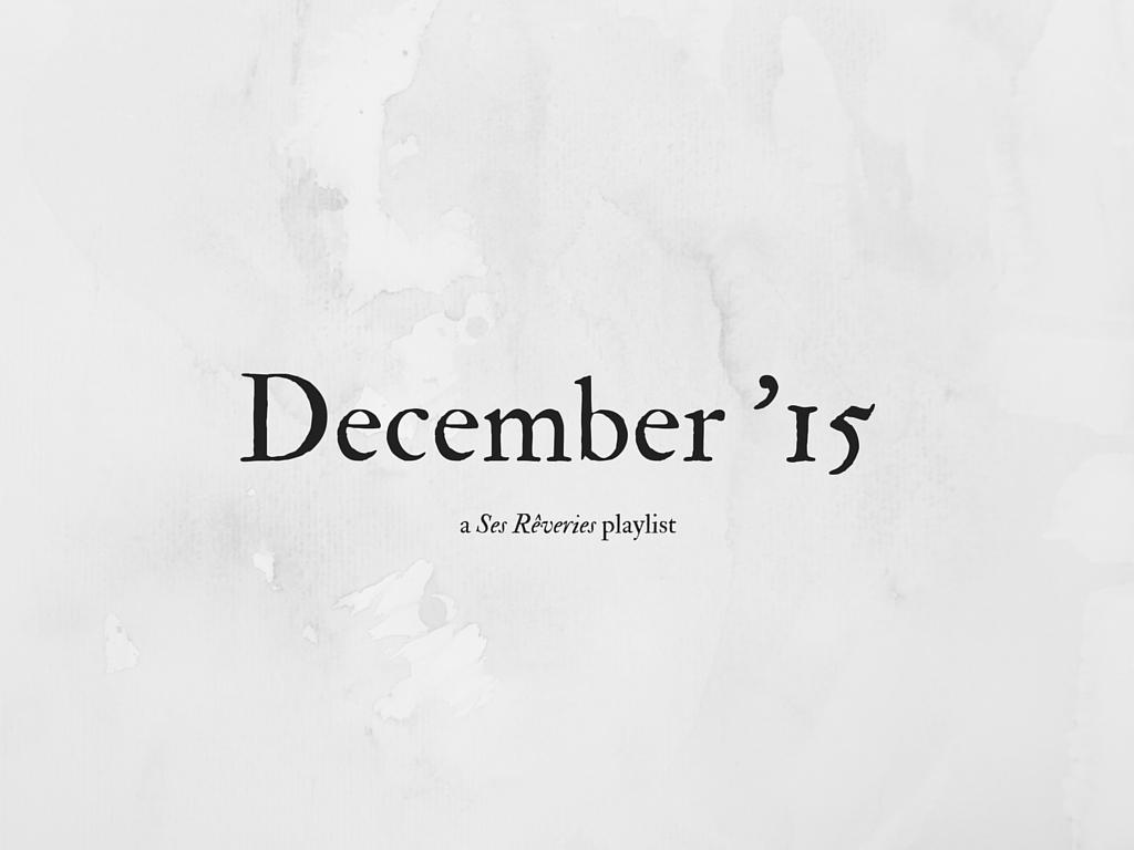 Playlist / December 2015 | Ses Rêveries