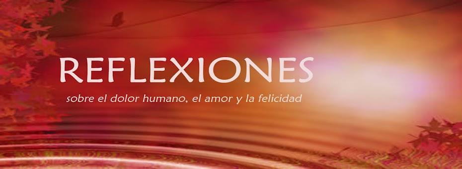 REFLEXIONES sobre el dolor humano, el amor y la felicidad: momentos-de-reflexion.blogspot.com