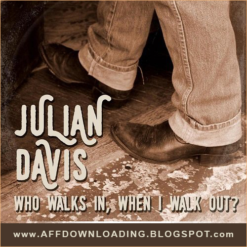 Julian Davis – Who Walks in, When I Walk out? – 2015