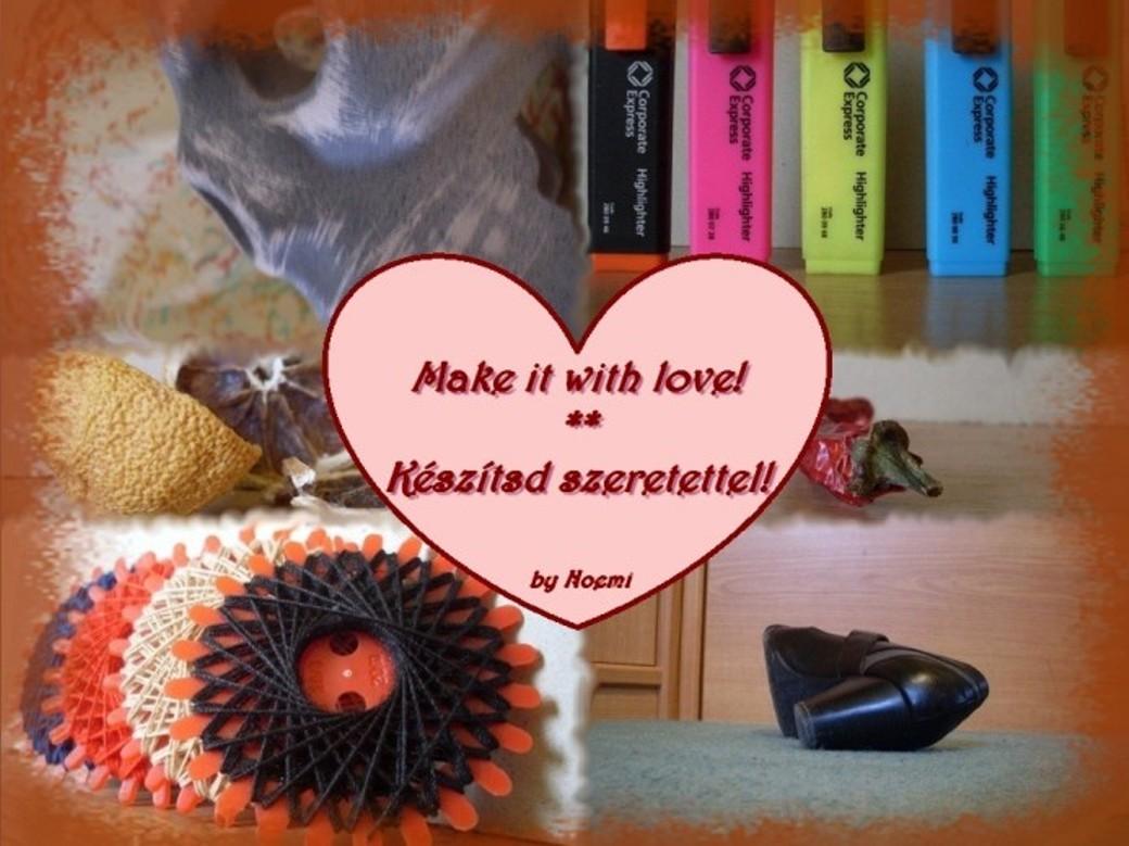 Make it with love! ** Készítsd szeretettel!