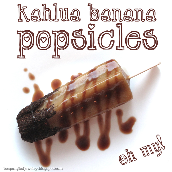 Recipe for kahlua banana popsicles (gourmet alcoholic popsicles)