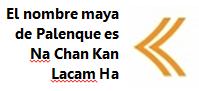 El nombre maya de palenque es Na Chan Kan Lacam Ha