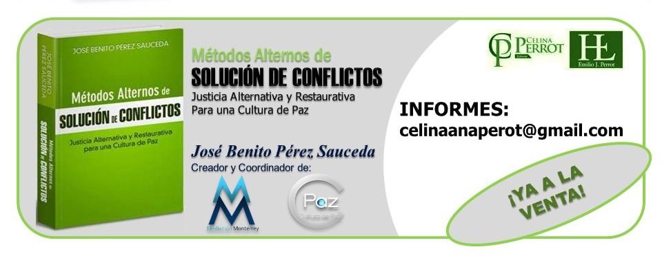 Métodos Alternos de Solución de Conflictos de José Benito Pérez Sauceda