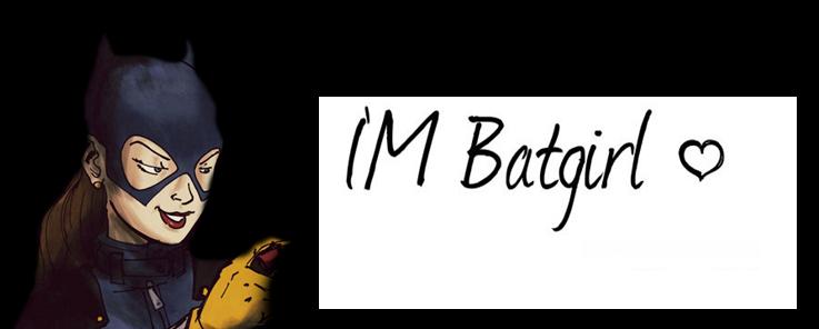 { I'M Batgirl }