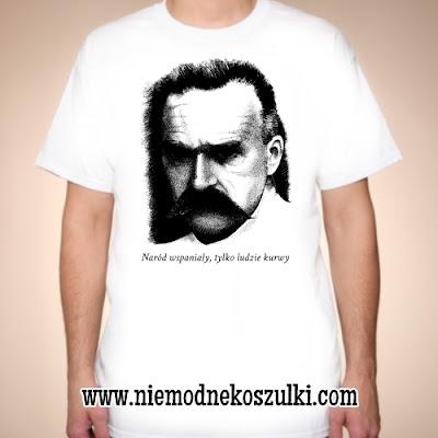 Koszulka z Józefem Piłsudskim - Naród wspaniały, tylko ludzie kurwy