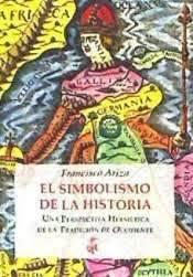 El Simbolismo de la Historia. Una perspectiva hermética de la Historia de Occidente.