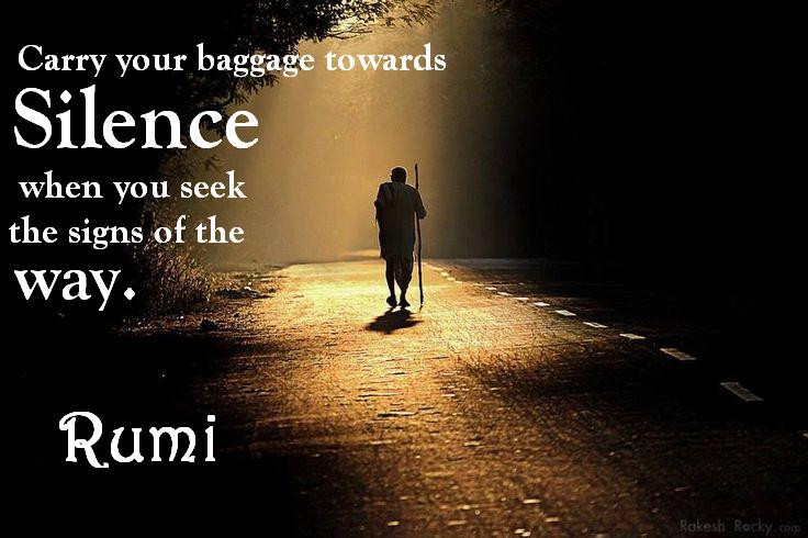Carry Your Baggage Towards Silence Rumi Rumi Quotes And Poems