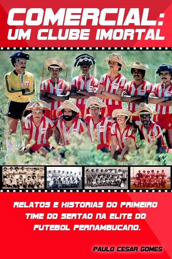 Livro - Comercial: Um Clube Imortal. Relatos e histórias do primeiro time do Sertão na elite do fut