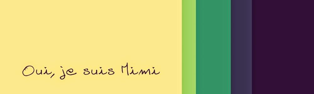 Oui, je suis Mimi