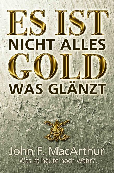 John MacArthur-Es Ist Nicht Alles Gold Was Glänzt-