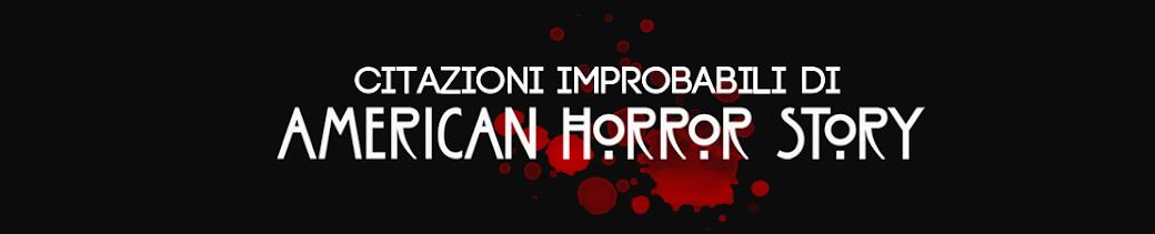Citazioni improbabili di American Horror Story.