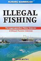 AJIBAYUSTORE  Judul Buku : Illegal Fishing – Pertanggungjawaban Pidana Korporasi di Wilayah Perairan Indonesia Pengarang : Nunung Mahmudah Penerbit : Sinar Grafika