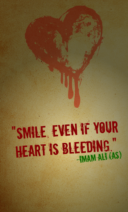SMILE EVEN IF YOUR HEART IS BLEEDING.