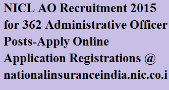 NICL AO Recruitment 2015 for 362 Administrative Officer Posts-Apply Online Application Registrations @ nationalinsuranceindia.nic.co.in