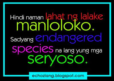 Hindi naman lahat ng lalaki manloloko. Sadyang endangered species na lang yung mga seryoso.