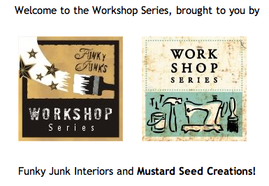 Workshop Series by Funky Junk Interiors and Mustard Seed Creations
