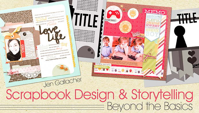 Scrapbook Design and Storytelling Craftsy class taught by Jen Gallacher can be found here www.craftsy.com/ext/JenGallacher_4997_F