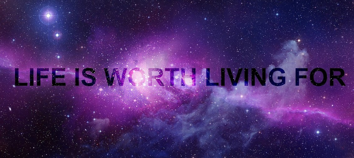 Life Is Worth Living For