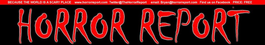 Horror Report: Because it's a scary world