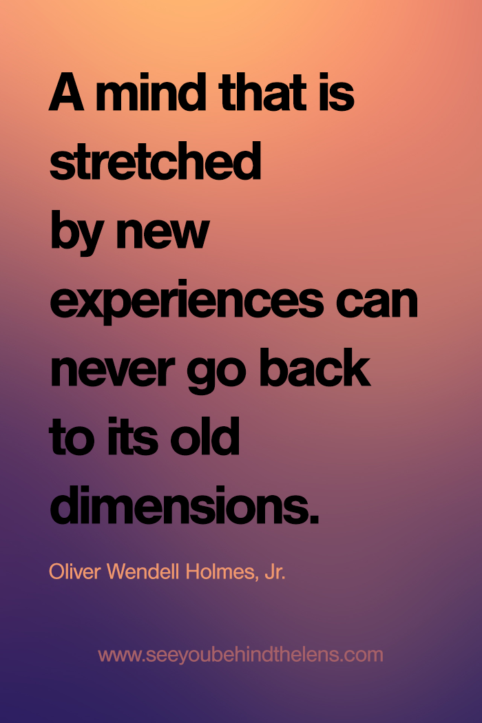 Quote of the Day: A mind that is stretched by new experiences can never go back to its old dimensions. #QOTD