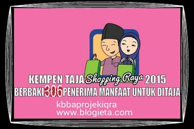 #projekiqra, #kelabbloggerbenashaari, #kbbaprojekiqra, #sahabatiqra, #sukarelawan, #socialmedia, #volunteer, #charity, #shoppingraya2015, projek iqra, kelab blogger ben ashaari, kbbaprojekiqra, sahabat iqra, sukarelawan, ssocial media, KEMPEN TAJA SHOPPING RAYA 2015 PROJEK IQRA' volunteer, charity, shopping raya 2015, Persatuan Kebajikan Projek Iqra SeMalaysia, Projek Iqra', Shopping Ra