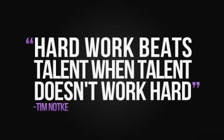 Hard work beats talent when talen doesn't work hard - Tim Notke