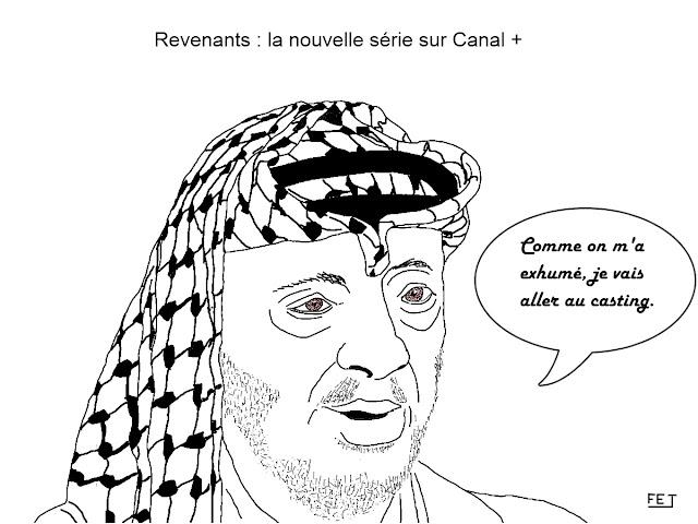 Les-Revenants-sur-Canal+: Après-son exhumation-Yasser-Arafat-veut-se-présenter-au-casting-fej-dessin