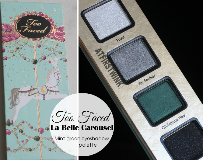 Too Faced La Belle Carousel - mint green eyeshadow palette review