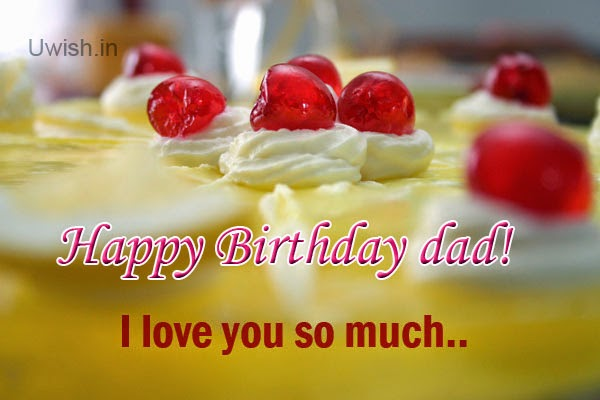 Happy birthday Dad  e greetings and wishes, i love you so much.