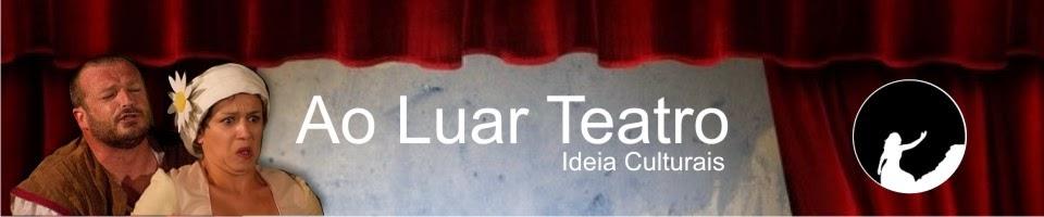 Ao Luar Teatro - Ideias Culturais