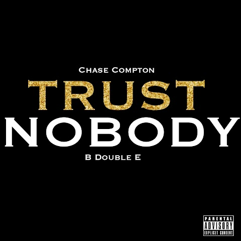 "SONG REVIEW: ""Trust Nobody"" Chase Compton ft. B Double E"