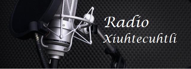 Visita la Radio Xiuhtecuhtli