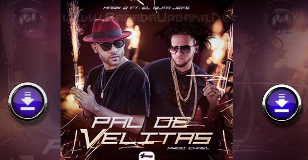 DESCARGAR - Mark B ft El Alfa - Pal de Velitas