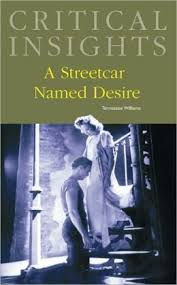 critical essay of a streetcar named desire Academic criticism of a streetcar named desire has been directed primarily toward the ethical and generic aspects of the play, and has focused on whether the play can be classified as a tragedy.