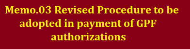 Memo.03 Revised Procedure to be adopted in payment of GPF authorizations