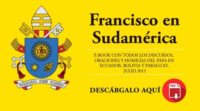 """E-BOOK """"FRANCISCO EN SUDAMÉRICA"""", DESCARGA GRATIS TODOS LOS MENSAJES DEL PAPA EN PDF"""