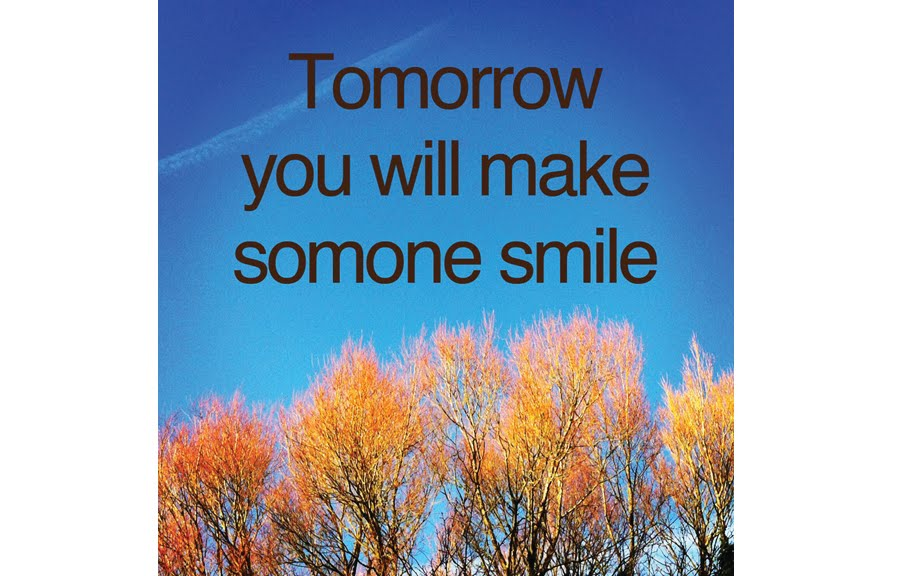 tomorrow you will make someone smile
